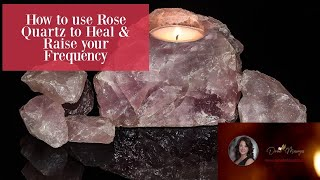How To Use Rose Quartz To Heal & Raise Your Frequency
