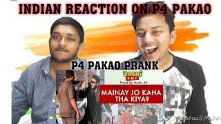 INDIAN REACTION ON P4 PAKAO MAINAY JO KAHA THA KIYA ? PRANK