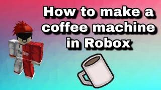 COMMENT FAIRE UNE MACHINE COFFEE EN ROBLOX