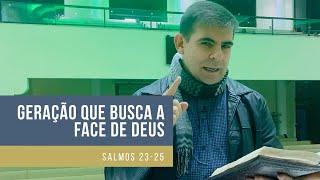 Geração que busca a face de Deus - Salmos 23-25