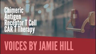Jamie Hill Voice Actor | Chimeric Antigen Receptor T Cell CAR T Therapy