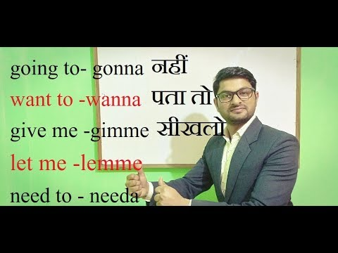 Contractions Like ----  Gimme      Lemme     Needa     Gonna    Wanna    \deepak Kumar