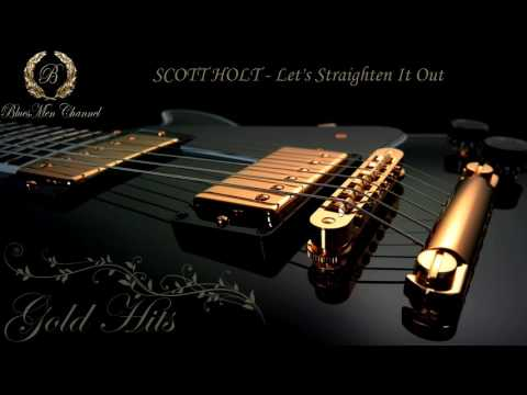 SCOTT HOLT - Let's Straighten It Out - (BluesMen Channel)