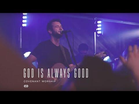 Covenant Worship - God Is Always Good