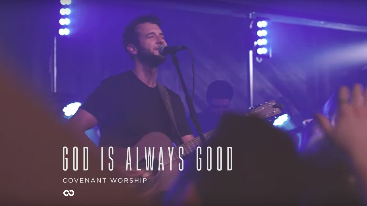 Covenant Worship - God Is Always Good (Official Live Video)