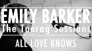 Emily Barker - All Love Knows (The Toerag Sessions)