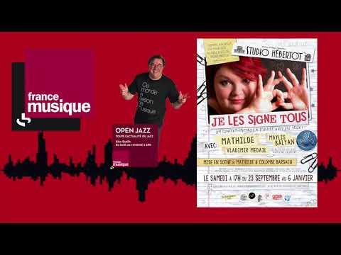 MATHILDE - Je les signe tous | FRANCE MUSIQUE - Open Jazz