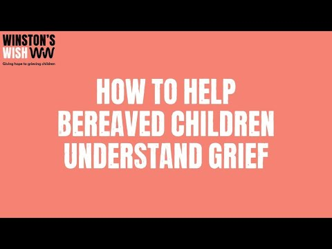 How To Help Bereaved Children Understand Grief | Winston's Wish | Giving Hope To Grieving Children