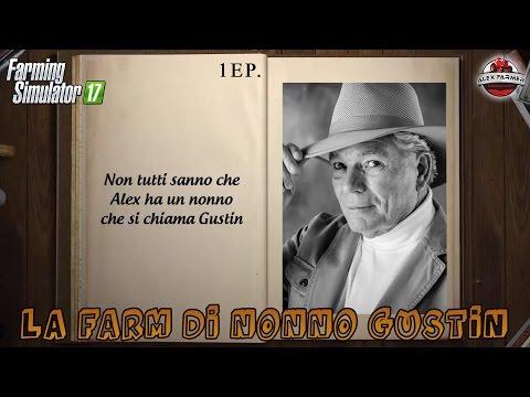 FARMING SIMULATOR 17 | [SERIE] #1 LA FARM DI NONNO GUSTIN  | ALEXFARMER