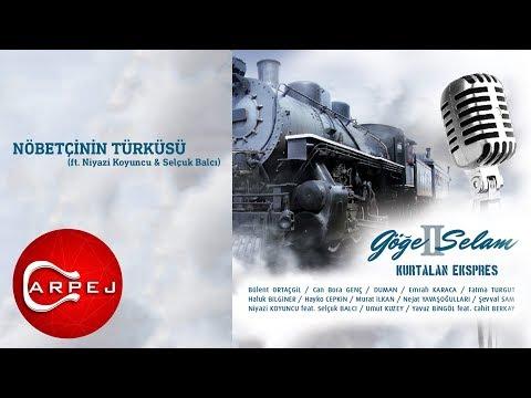 Kurtalan Ekspres - Nöbetçinin Türküsü (ft. Niyazi Koyuncu & Selçuk Balcı) (Official Audio)