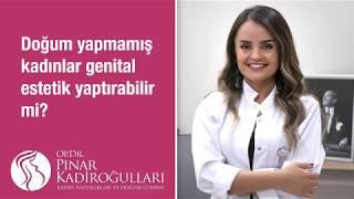 Doğum yapmamış kadınlar genital estetik yaptırabilir mi?