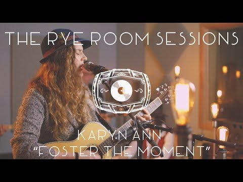 """The Rye Room Sessions - Karyn Ann """"Foster The Moment"""" LIVE"""