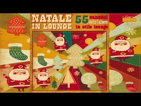 The Best Classic Christmas Songs Ever - Natale In Lounge - 55 canzoni in stile Lounge