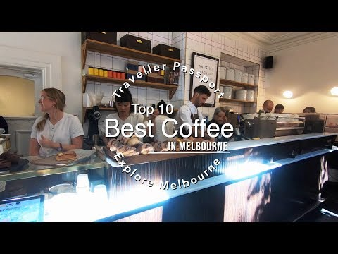 Things To Do In Melbourne   Top 10 Must Try Coffee   What To Eat   Australia   Traveller Passport