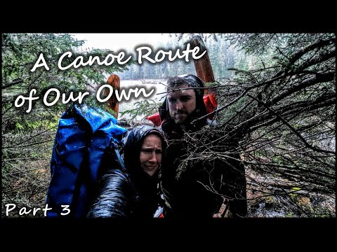 A Canoe Route Of Our Own: An 8-Day Wilderness Trip (Episode 3 / Finale)
