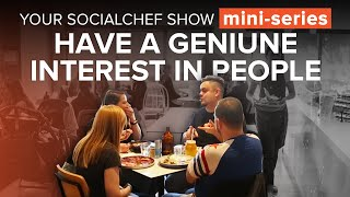 Have A Genuine Interest In People   Your SocialChef Mini Series
