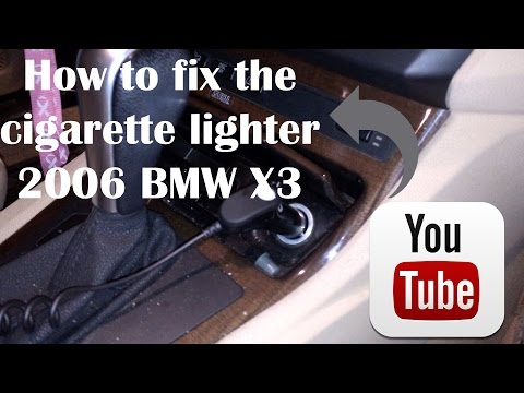How to fix the cigarette lighter  2006 BMW X3