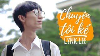 Chuyện Tôi Kể - Lynk Lee Full HD
