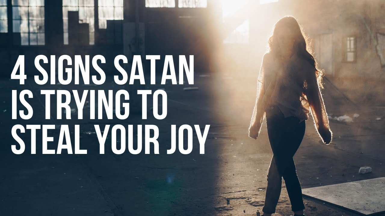 4 Signs Satan Is Attacking Your Joy