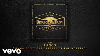 Brooks & Dunn, LANCO - Mama Don't Get Dressed Up For Nothing (with LANCO [Audio])