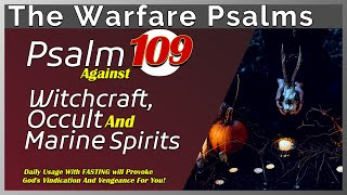 Psalm 109: Against Witchcraft, O¢cult And Marine Agents | Pray for God's Vindication And Vengeance