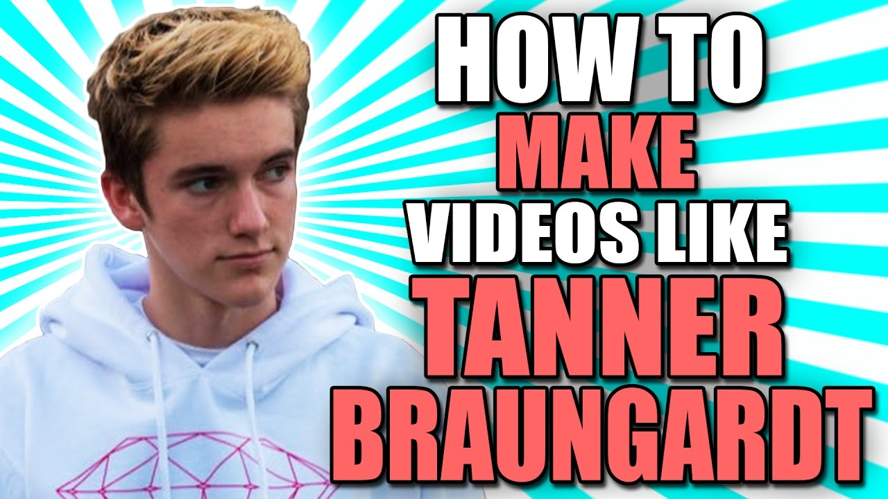 How To Make Videos Like Tanner Braungardt!!!