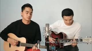 Tanpa Hadirmu (Reff) - Enda Feat Oncy Ungu
