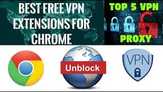 Top 5 Best Chrome VPN Proxy Extensions | Unlimited Free VPN