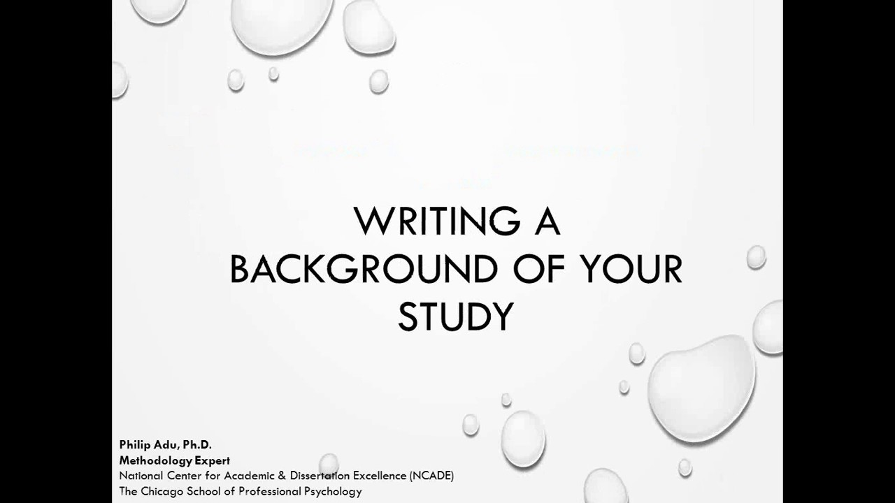 Writing the Background of Your Study by Philip Adu, PhD