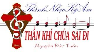 THẦN KHÍ CHÚA SAI ĐI Nguyễn Đức Tuấn [THÁNH NHẠC KÝ ÂM] TnkaTKCSDndt