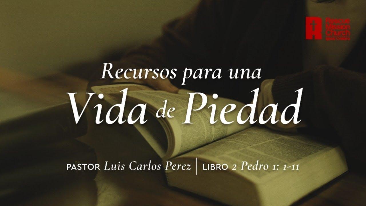 Recursos para una vida de piedad | 2 Pedro 1:1-11 | Pastor Luis Carlos Perez