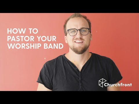 7 WAYS TO PASTOR YOUR WORSHIP BAND