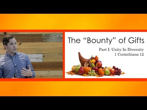 The Bounty of Gifts | Part 1: Unity in Diversity