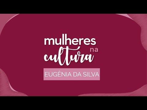 Mulheres na Cultura - Ep. 02 Eugênia da Silva