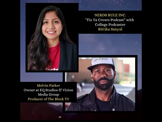 NERDS RULE INC.'s Fix Ya Crown Podcast with College Podcaster Rittika Sanya