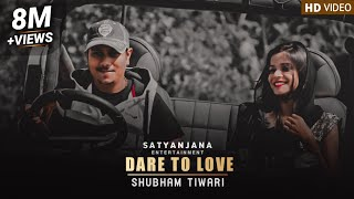 Satyanjana Entertainment Presents | Dare To Love | Shubham Tiwari | Preksha Mehta |
