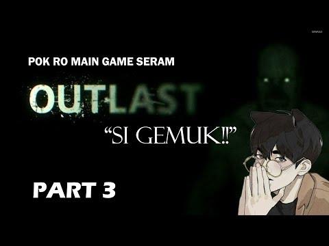 """SI GEMUK PULAK DAHH!!"" OUTLAST Gameplay Part 3 (Malaysia) [Pok Ro]"