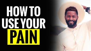 How to use your Pain - When it Hurts so Good - Episode 33