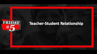 Friday@5: Teacher-Student Relationship