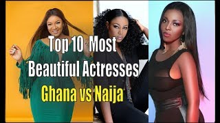 Top 10 Most Beautiful Actresses - Ghana vs Naija