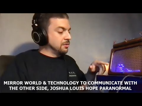 The Mirror World & Technology for Communication with the Other Side, Joshua Louis