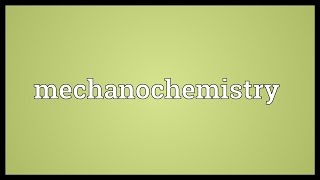 Mechanochemistry Meaning