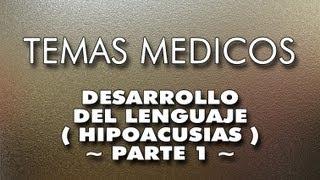 HIPOACUSIAS EN LA INFANCIA / DESARROLLO DEL LENGUAJE - Parte 1-