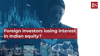 Foreign investors losing interest in Indian equity?