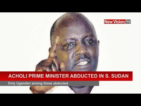 Acholi prime minister abducted in S.Sudan