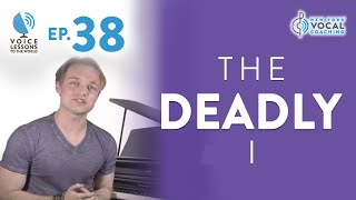 "Ep. 38 ""The Deadly I"" - Voice Lessons To The World"
