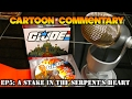 Cartoon Commentary: G.I. Joe Episode 5: A Stake in the Serpent's Heart