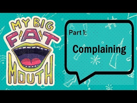 My Big Fat Mouth Complaining