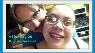 Veda Day 20 ~ Day In The Life