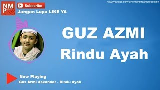 Video Rindu Ayah - Gus Azmi - Syubbanul Muslimin (lirik By Rizky) download MP3, 3GP, MP4, WEBM, AVI, FLV Maret 2018